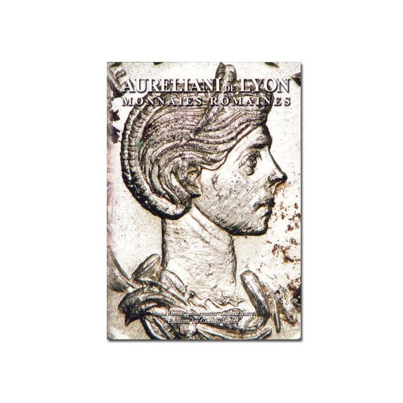 Aureliani de Lyon Monnaies Romaines - édition Les Chevau-lègers.